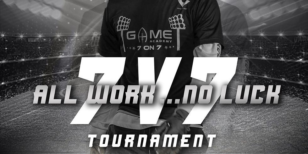 ALL WORK...NO LUCK 7V7 TOURNAMENT