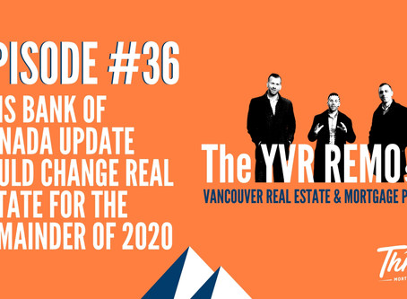 Episode 36 - THIS BANK OF CANADA UPDATE COULD CHANGE REAL ESTATE FOR THE REMAINDER OF 2020