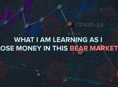 What I Am Learning As I Lose Money In This Bear Market