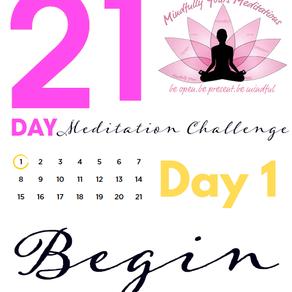 Day 1 Begin 21 Day Meditation Challenge