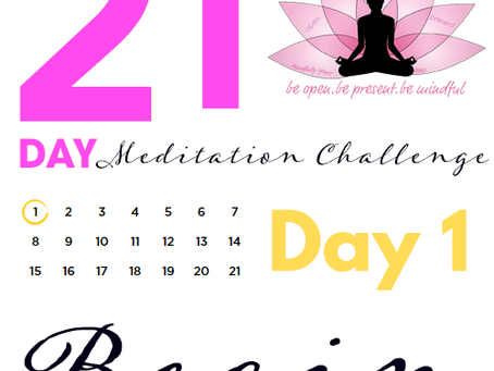 Day 1 Begin 21 Day Meditation Challenge