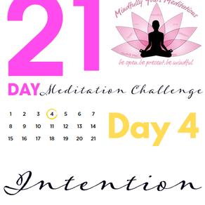 Day 4 - Intention 21 Day Meditation Challenge