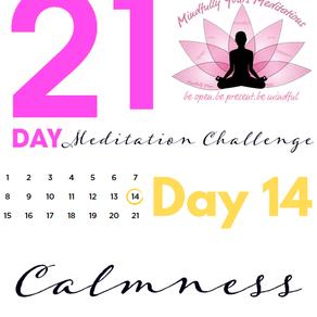 Day 14 Calmness 21 Day Meditation Challenge
