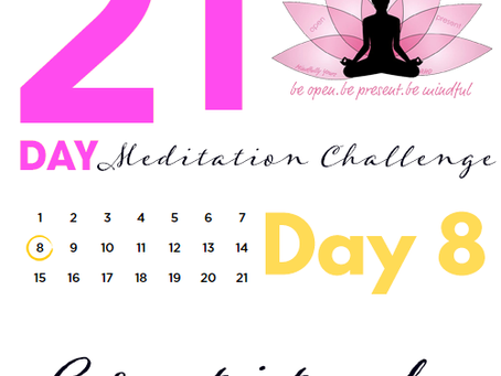 Day 8 - Gratitude 21 Day Meditation Challenge