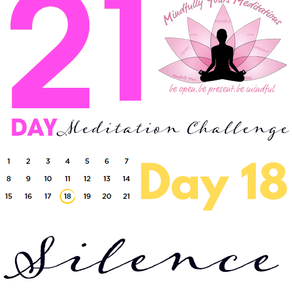 Day 18 Silence 21 Day Meditation Challenge