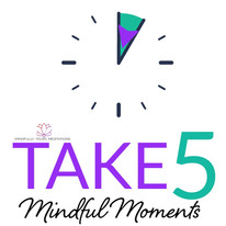 TAKE FIVE MINDFUL MOMENTS