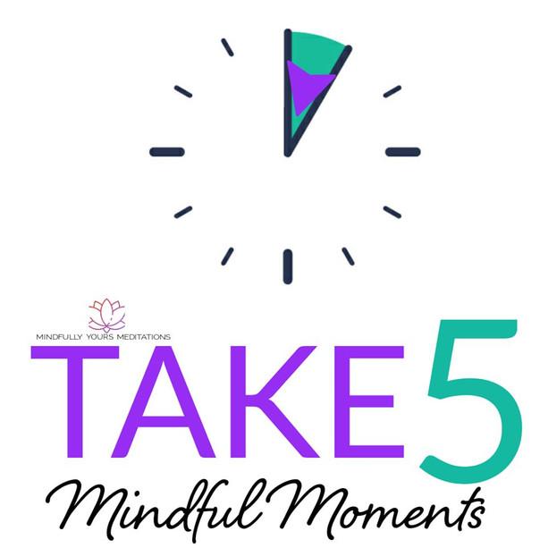 TAKE FIVE MINDFUL MOMENTS