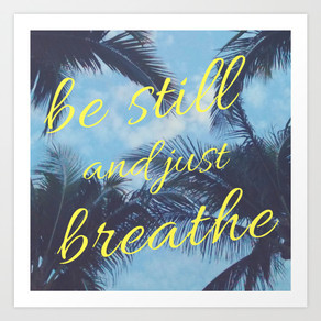 Just Breathe and Just Be Still