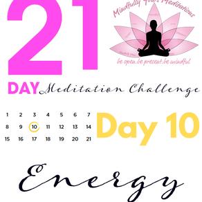 Day 10 - Energy 21 Day Meditation Challenge