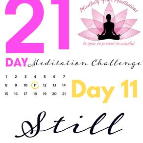 Day 11-Still 21 Day Meditation Challenge