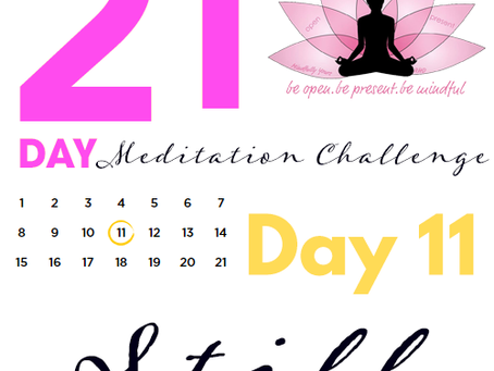 Day 11-Still 21 Day Meditation Challenge