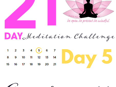 Day 5 - Awareness 21 Day Meditation Challenge
