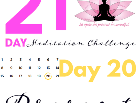 Day 20 Present 21 Day Meditation Challenge