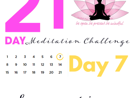 Day 7 - Sensation 21 Day Meditation Challenge