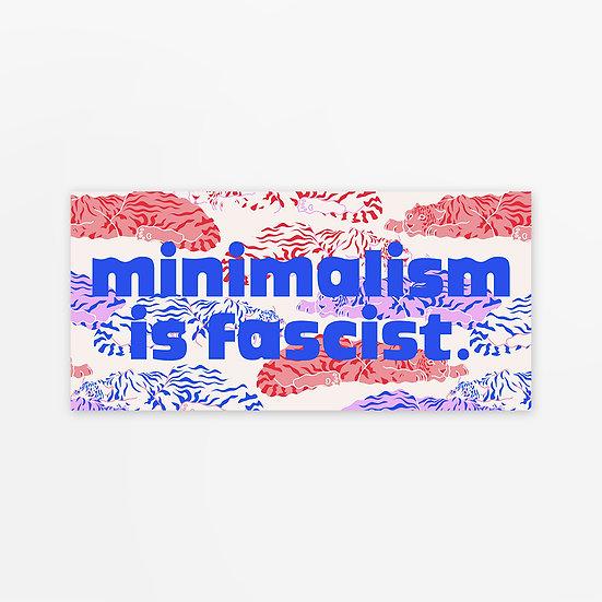 'minimalism is facist' sticker
