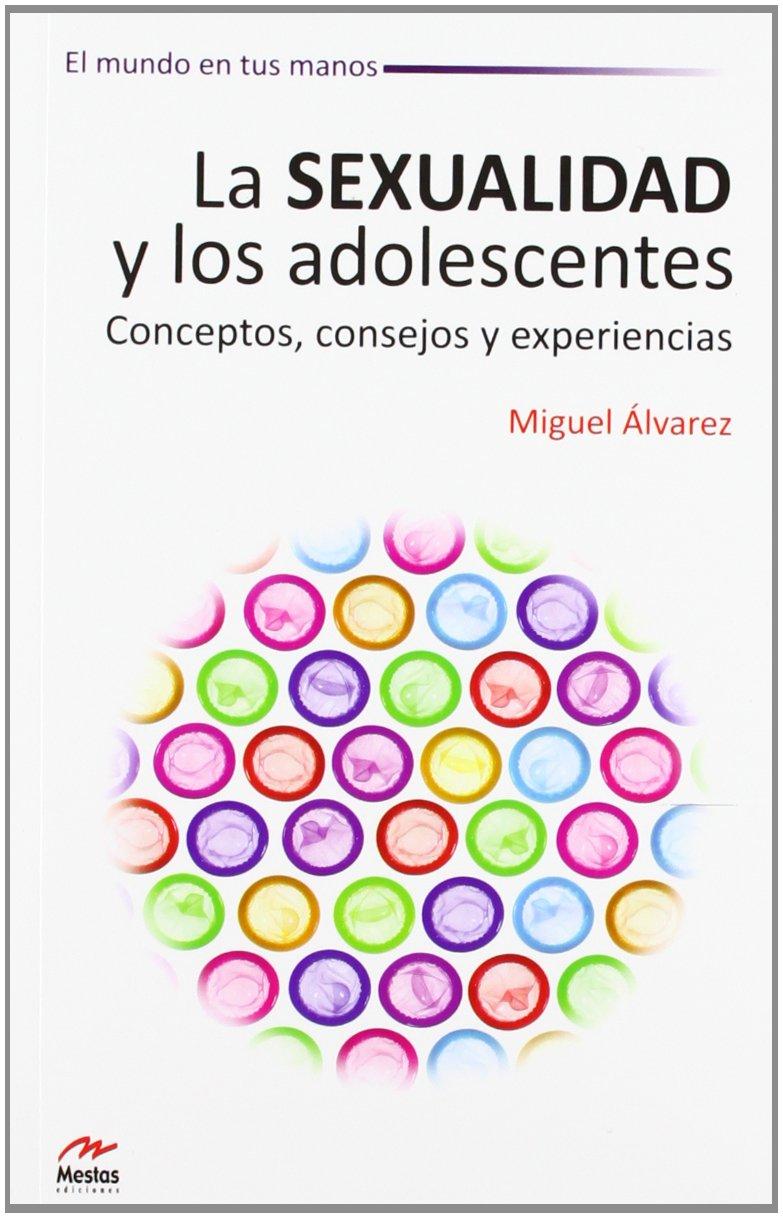 La Sexualidad y los Adolescentes. Conceptos, consejos y experiencias
