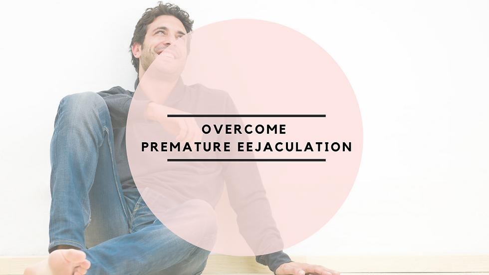 Overcome Premature Ejaculation & Last Longer In Bed