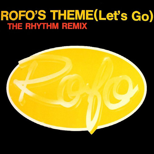 Rofo ‎– Rofo's Theme (Let's Go) (The Rhythm Remix)