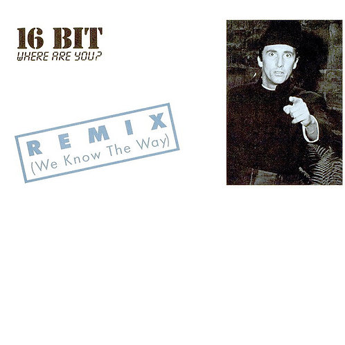 16 Bit ‎– Where Are You? (Remix) (We Know The Way)