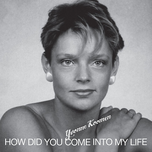 Yvonne Koomen / Pascalin – How Did You Come Into My Life / Contre Toi - Contre