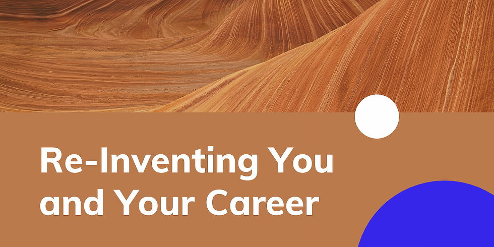 Re-Inventing You and Your Career Panel