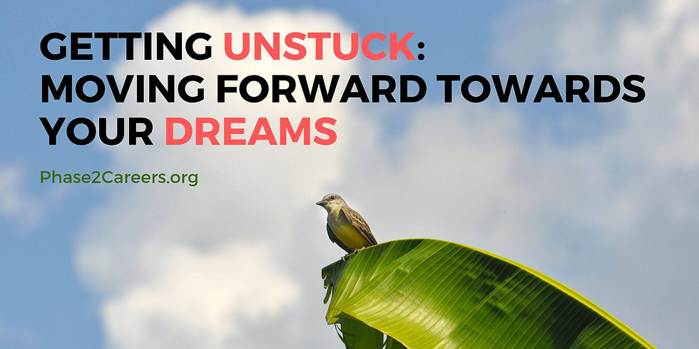Getting Unstuck: Moving Forward Towards Your Dreams