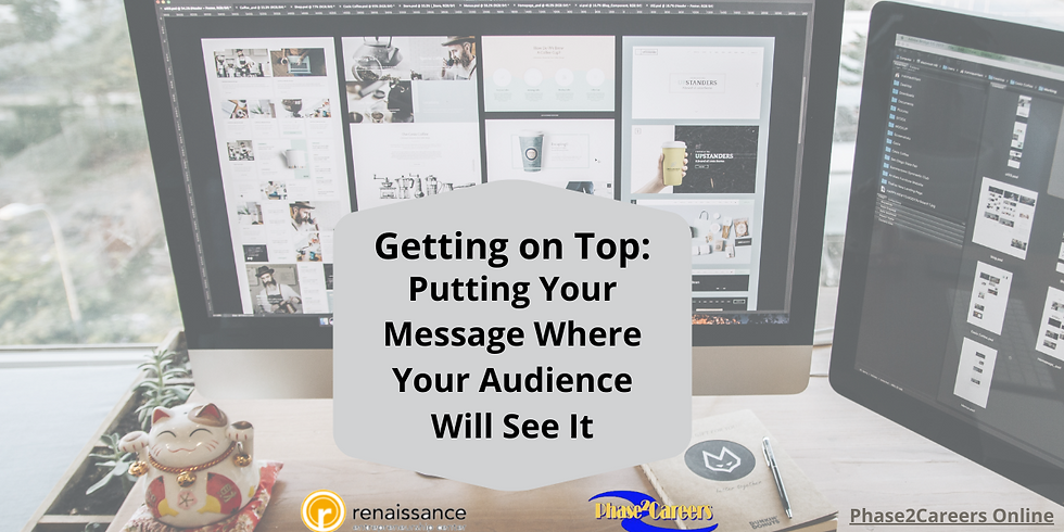 Getting on Top: Putting Your Message Where Your Audience Will See It