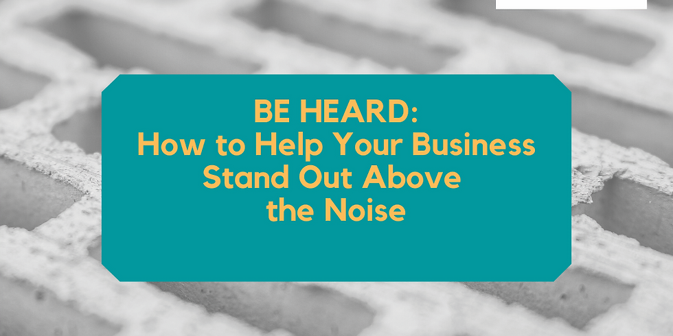BE HEARD: How to Help Your Business Stand Out Above the Noise