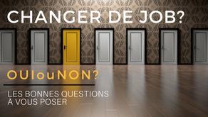 CHANGER DE JOB : OUI ou NON? Les bonnes questions à vous poser