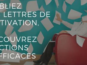 OUBLIEZ LES LETTRES DE MOTIVATIONS...DÉCOUVREZ 3 ACTIONS + EFFICACES
