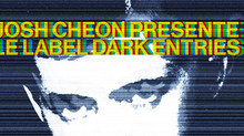 JOSH CHEON PRÉSENTE DARK ENTRIES