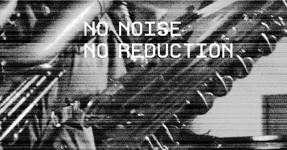 no noise no reduction