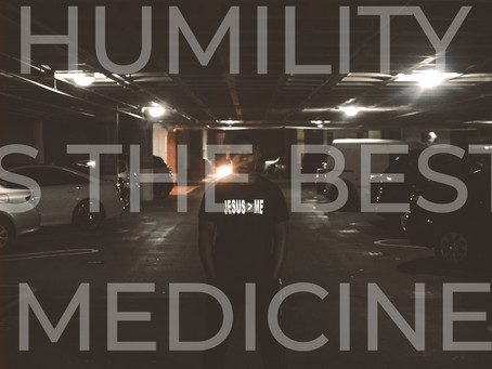 HUMILITY IS THE BEST MEDICINE