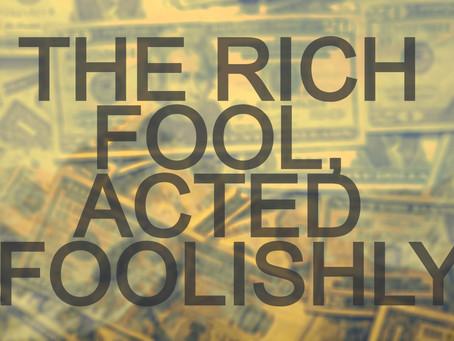 The Rich Fool, Acted Foolishly