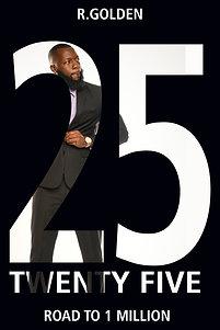 "25 TWENTY FIVE ""THE ROAD TO 1MILLION"" BY R. GOLDEN (DIGITAL COPY)"