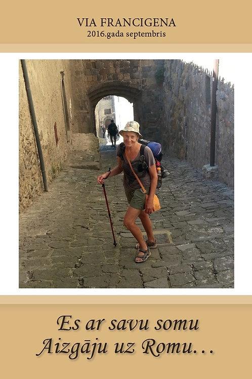 Es ar savu somu, aizgāju uz Romu...