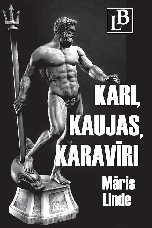 Kari, kaujas, karavīri III, Māris Linde