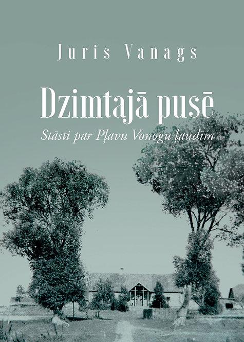 Dzimtajā pusē. Stāsti par Pļavu Vonogu ļaudīm, Juris Vanags