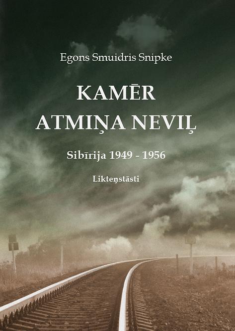 """""""Kamēr atmiņa neviļ. Sibīrija 1949 – 1956"""", Egons Smuidris Snipke"""