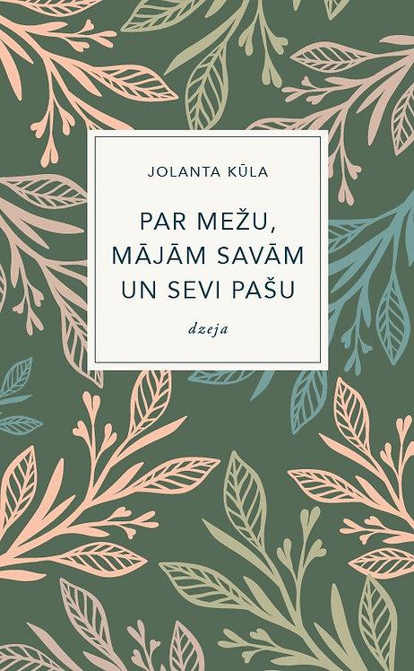 Par mežu, mājām savām un sevi pašu, Jolanta Kūla