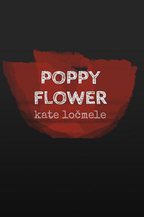 Poppy Flower, Kate Ločmele