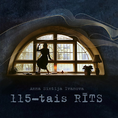 """Anna Sintija Ivanova, """"115-tais RĪTS"""""""