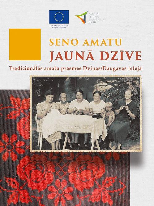 Seno amatu jaunā dzīve. Tradicionālā amatu prasme Daugavas ielejā