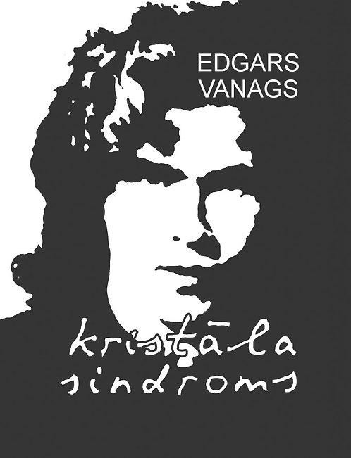 """Edgars Vanags, """"Kristāla sindroms"""""""
