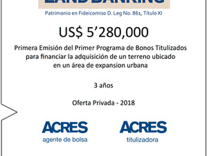 ACRES Titulizadora estructuró fideicomiso Land Banking y emitió bonos porUSD 5.28 millones