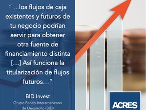 BID | Flujos de caja futuros para obtener una fuente de financiamiento distinta.