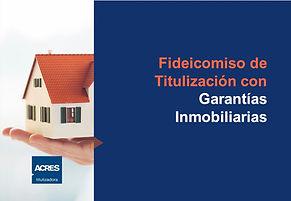 fideicomiso garantias inmobiliarias acres titulizadora