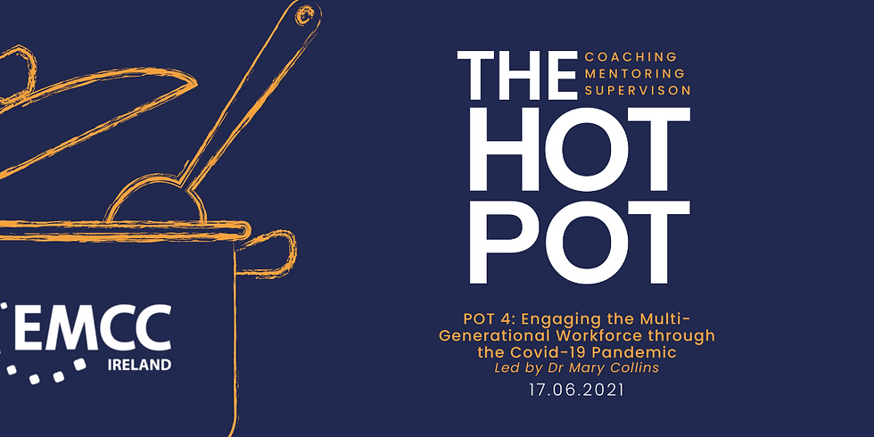 Hotpot 4: Engaging the Multi-Generational Workforce through the Covid-19 Pandemic - Led by Dr Mary Collins