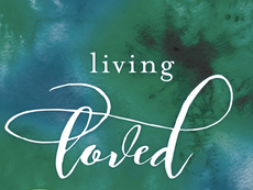Living Loved: Unlock Oneness with God