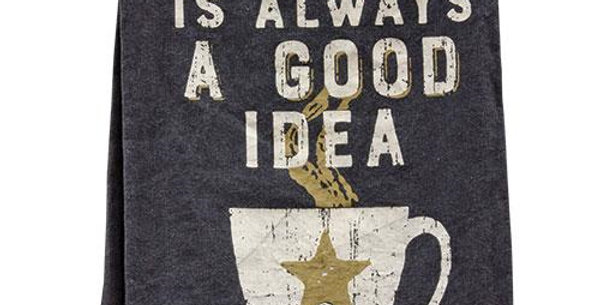 Coffee is Always A Good Idea Towel